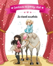 Le cheval acrobate eBook by Juliette Parachini-Deny, Olivier Dupin, Ariane Delrieu