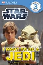 DK Readers L3: Star Wars: I Want To Be A Jedi - What Does It Take to Join the Jedi Order? eBook by DK Publishing