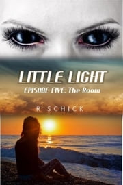 Little Light Episode five: The Room ebook by R Schick