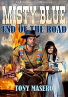 Misty Blue 6: End of the Road ebook by Tony Masero