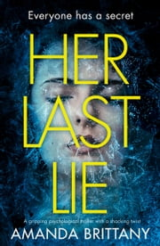 Her Last Lie: A gripping psychological thriller with a shocking twist! ebook by Amanda Brittany