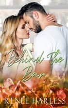 Behind the Bar ebook by Renee Harless