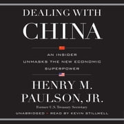 Dealing with China - An Insider Unmasks the New Economic Superpower audiobook by Henry M. Paulson