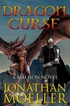 Malison: Dragon Curse ebook by Jonathan Moeller