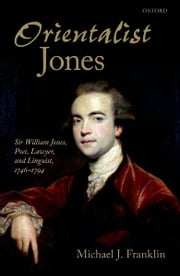 'Orientalist Jones' - Sir William Jones, Poet, Lawyer, and Linguist, 1746-1794 ebook by Michael J. Franklin