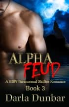 Alpha Feud - Book 3 ebook by Darla Dunbar