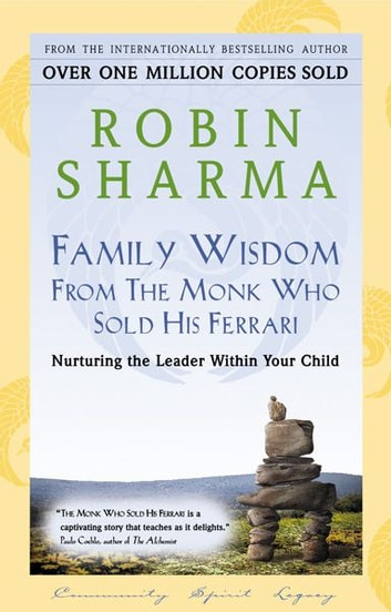 Family Wisdom From The Monk Who Sold His Ferrari - Nurturing The Leader Within Your Child ebook by Robin Sharma