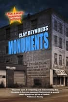 Monuments - A Novel ebook by Clay Reynolds