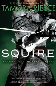 Squire - Book 3 of the Protector of the Small Quartet eBook by Tamora Pierce
