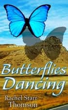 Butterflies Dancing ebook by Rachel Starr Thomson