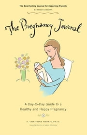 Pregnancy Journal - A Day-to-Day Guide to a Healthy and Happy Pregnancy ebook by A. Christine Harris,Greg Stadler