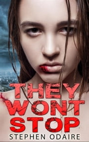 They Won't Stop - zombies, attack, bite, kill, murder, slow burn, this is the end, contamination, killing, apocalypse,, #1 ebook by Stephen Odaire