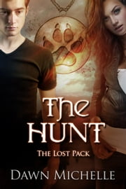 The Hunt - The Lost Pack, #2 ebook by Dawn Michelle