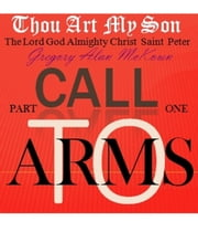 Thou Art My Son. Part One. Call To Arms. - Thou Art My Son., #1 ebook by Gregory Alan McKown