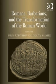 Romans, Barbarians, and the Transformation of the Roman World - Cultural Interaction and the Creation of Identity in Late Antiquity ebook by Professor Danuta Shanzer,Professor Ralph W Mathisen