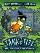Tank & Fizz: The Case of the Slime Stampede ebook by Liam O'Donnell, Mike Deas