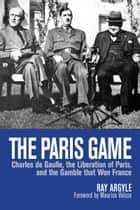 The Paris Game ebook by Ray Argyle,Maurice Vaïsse