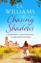 Chasing Shadows - An intriguing romance across the centuries ebook by T.A. Williams