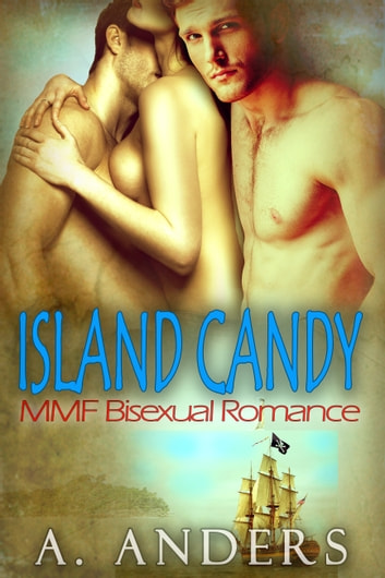 Island Candy: MMF Bisexual Romance ebook by A. Anders