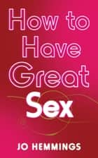 How to Have Great Sex ebook by Jo Hemmings