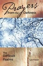 Prayers from the Darkness - The Difficult Psalms ebook by Lyn Fraser