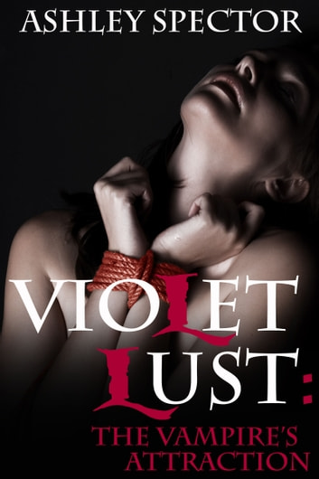 Violet Lust: The Vampire's Attraction (Part One) ebook by Ashley Spector