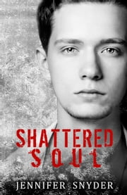 Shattered Soul ebook by Jennifer Snyder