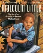Malcolm Little - The Boy Who Grew Up to Become Malcolm X (with audio recording) ebook by Ilyasah Shabazz, AG Ford