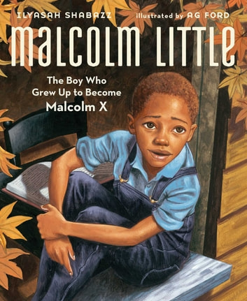 Malcolm Little - The Boy Who Grew Up to Become Malcolm X (with audio recording) ebook by Ilyasah Shabazz