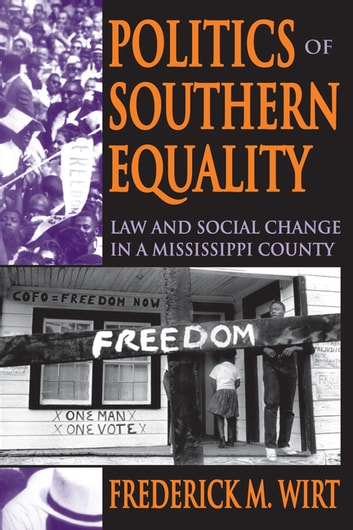 Politics of Southern Equality - Law and Social Change in a Mississippi County ebook by Frederick M. Wirt