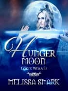 Hunger Moon - Loki's Wolves ebook by Melissa Snark, M.S. MacKnight