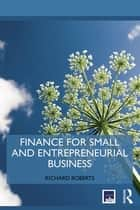 Finance for Small and Entrepreneurial Business ebook by Richard Roberts