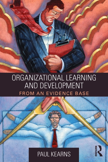 Organizational Learning and Development - From an Evidence Base ebook by Paul Kearns