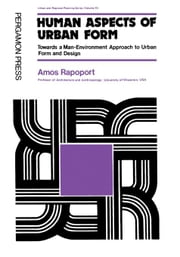 Human Aspects of Urban Form: Towards a Man-Environment Approach to Urban Form and Design ebook by Rapoport, Amos