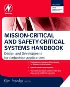 Mission-Critical and Safety-Critical Systems Handbook ebook by Kim Fowler