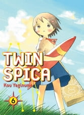 Twin Spica, Volume: 06 ebook by Kou Yaginuma