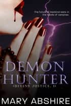 Demon Hunter (Divine Justice, 1) ebook by Mary Abshire