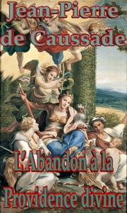 L'Abandon à la Providence divine ebook by Jean-Pierre de Caussade