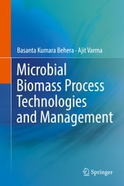Microbial Biomass Process Technologies and Management ebook by Basanta Kumara Behera, Ajit Varma