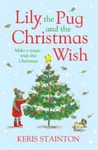 Lily, the Pug and the Christmas Wish ebook by Keris Stainton