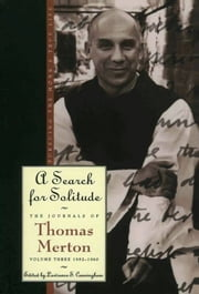 A Search for Solitude - Pursuing the Monk's True Life, The Journals of Thomas Merton, Volume 3: 1952-1960 ebook by Thomas Merton
