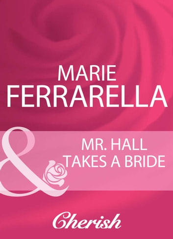 Mr. Hall Takes A Bride (Mills & Boon Cherish) ebook by Marie Ferrarella