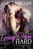 Going Down Hard ebook by Carly Phillips