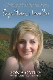 Bye Mam, I Love You ebook by Sonia Oatley,Lynne Barrett-Lee