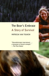 The Bear's Embrace - A Story of Survival ebook by Patricia Van Tighem