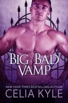 Big Bad Vamp (BBW Paranormal Vampire Romance) ebook by Celia Kyle