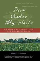 Dirt Under My Nails ebook by Marilee Foster