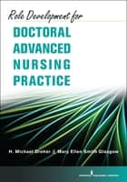 Role Development for Doctoral Advanced Nursing Practice ebook by H. Michael Dreher, PhD, RN,...