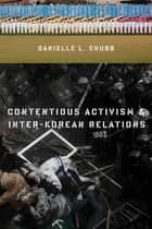 Contentious Activism and Inter-Korean Relations ebook by Danielle L. Chubb