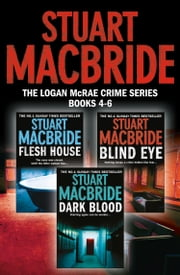 Logan McRae Crime Series Books 4-6: Flesh House, Blind Eye, Dark Blood (Logan McRae) ebook by Stuart MacBride